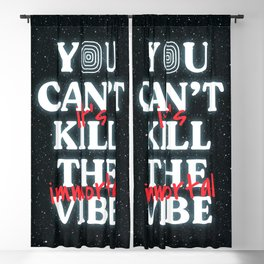 You Can't Kill The Vibe, It's Immortal Blackout Curtain