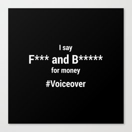 I Say F*** and B***** for money #voiceover Canvas Print