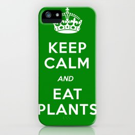 Keep Calm And Eat Plants iPhone Case