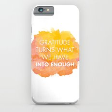 Gratitude turns what we have into enough iPhone 6s Slim Case