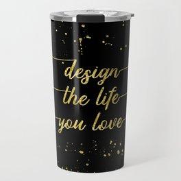 TEXT ART GOLD Design the life you love Travel Mug