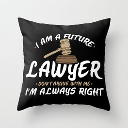 I Am A Future Lawyer - Don't Argue With Me I'm Always Right Throw Pillow