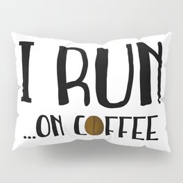 I Run ... On Coffee Pillow Sham