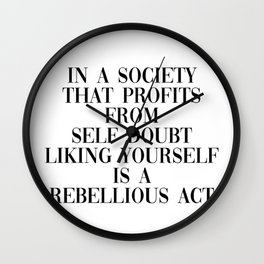 liking yourself is rebellious Wall Clock