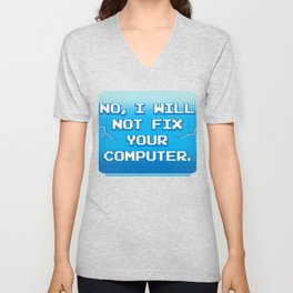 No I Will Not Fix Your Computer Gift Unisex V-Neck
