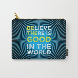 Believe There Is Good In The World Carry-All Pouch