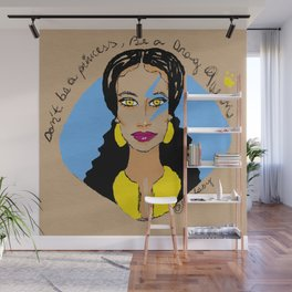 Don't be a princess be a Drag Queen Wall Mural