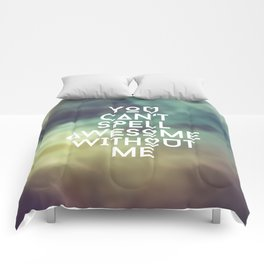 You can't spell awesome without me Comforters
