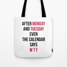 Monday, Tuesday, WTF Funny Quote Tote Bag