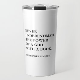 RBG, Never Underestimate The Power Of A Girl With A Book Travel Mug