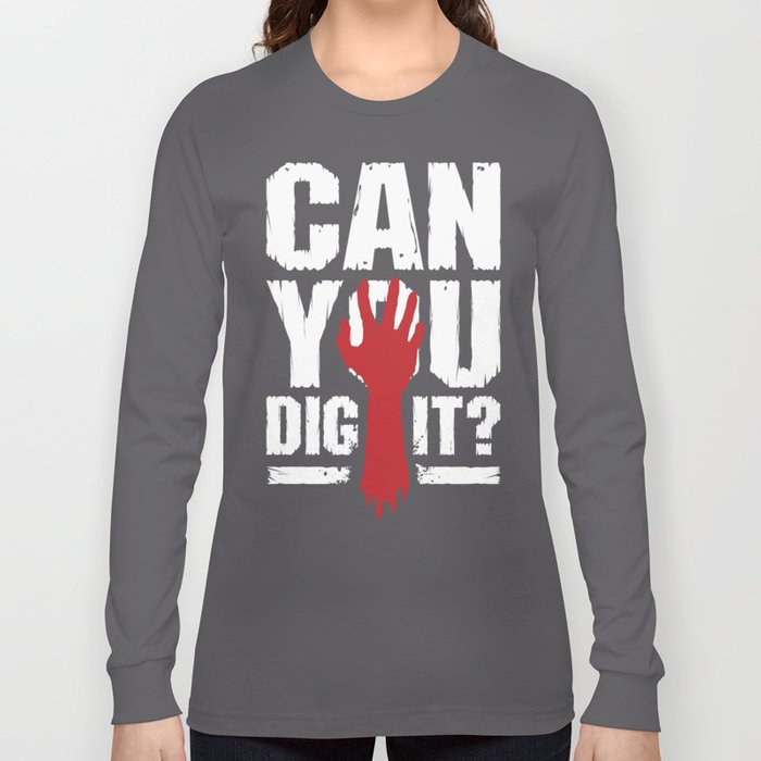 17fb5b574b Can You Dig It? Funny Zombie Halloween Long Sleeve T-shirt by grandeduc |  Society6