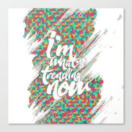 I'm what's trending now Canvas Print
