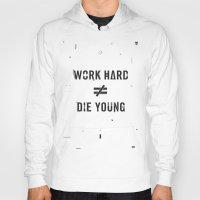 die hard Hoodies featuring Work Hard, Die Young / Light by Attitude Creative