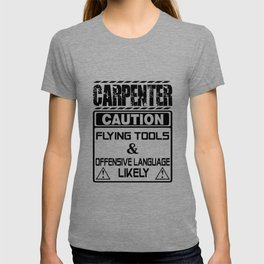 carpenter caution flying tools and offensisve language likely carpeneter T-shirt