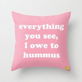 I owe my life to hummus Throw Pillow