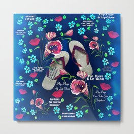 Flip Flops Can Take You Anywhere Flip Flops & Lip Gloss Metal Print