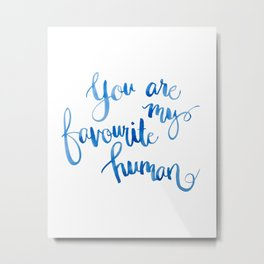 Quotes in Colour 'You are my favourite human'. Metal Print