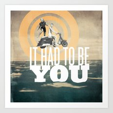 It Had To Be You Art Print