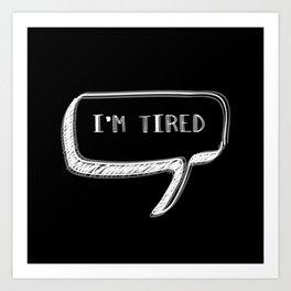 I'm Tired  Art Print