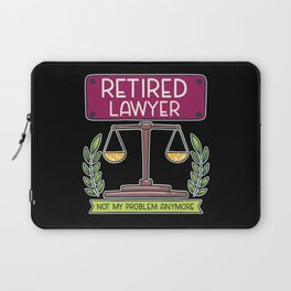 """Lawyer Design: Retired Lawyer I """"Not My Problem Anymore"""" Laptop Sleeve"""