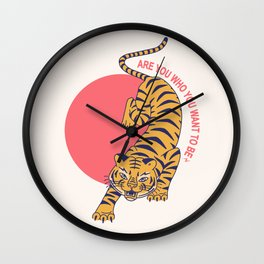 are you who you want to be - tiger poster Wall Clock