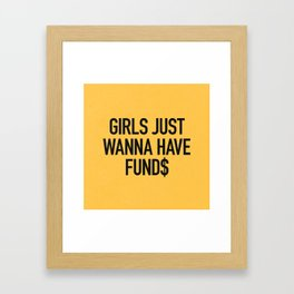 Girls just wanna have funds Framed Art Print