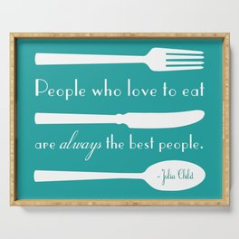 People Who Love to Eat are Always the Best People Julia Child Quote Serving Tray