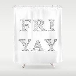 Friday YAY Shower Curtain