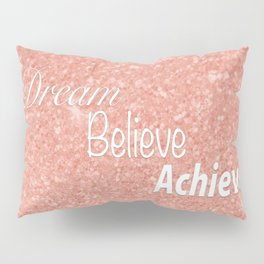 Dream Believe Achieve Rose Gold Pillow Sham