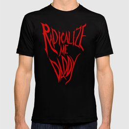Radicalize Me Daddy (red) T-shirt