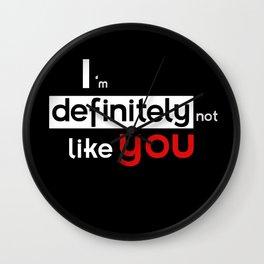 I am defintely 'Not' LIKE you. Wall Clock