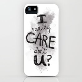 """I Really Care Don't You?"" color-gray scale iPhone Case"