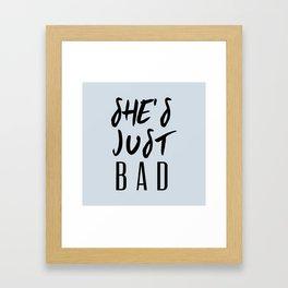 SHE'S JUST BAD Framed Art Print