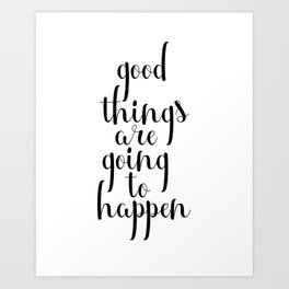 Good Things Are Going To Happen, Quote Prints, Wall Art Quotes, Inspirational Artwork Art Print