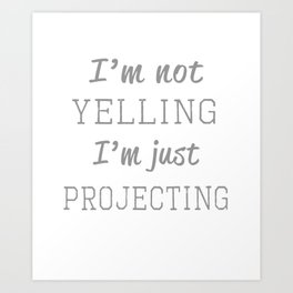Funny I'm not yelling I'm projecting theatre gift design Art Print