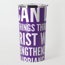 I CAN DO ALL THINGS THROUGH CHRIST WHO STRENGTHENS ME PHILIPPIANS 4:13 (Purple) Travel Mug