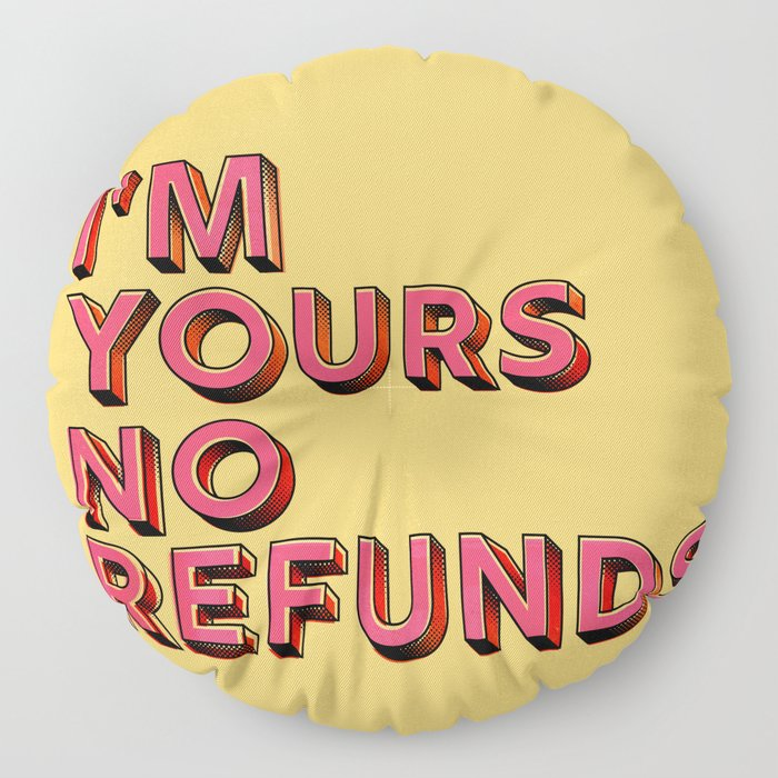 I am yours no refunds - typography Floor Pillow