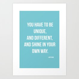 You Have To Be Unique  Art Print