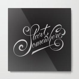 Start Somewhere Metal Print
