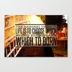 Which Bridge To Cross and Burn Canvas Print