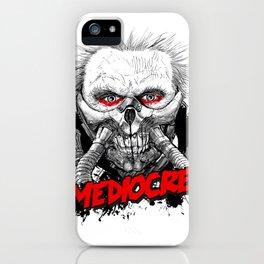 Mediocre! iPhone Case