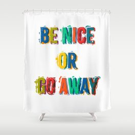 Be Nice Or Go Away Shower Curtain