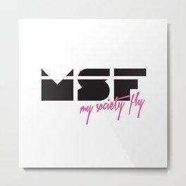 MSF - My Society Fly Metal Print
