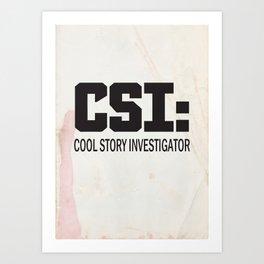 CSI: Cool Story Investigator Art Print