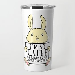 """A Cute Bunny Tee For Rabbit Lovers """"I'm So Cute My Parents Are Having Another"""" T-shirt Design  Travel Mug"""