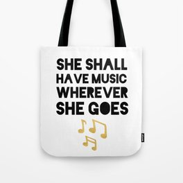 SHE SHALL HAVE MUSIC WHEREVER SHE GOES Tote Bag