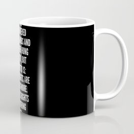 I have encountered riotous mobs and have been hung in effigy but my motto is Men s rights are nothing more Women s rights are nothing less Coffee Mug