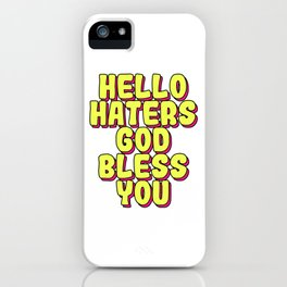 Haters Gonna Hate Tshirt Design Hello haters iPhone Case