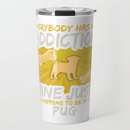 Pug  Funny Dog Addiction Travel Mug