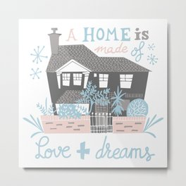 A home is made of love and dreams Metal Print